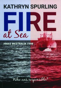 Cover of Kathryn Spurling's book Fire at Sea: HMAS Westralia 1998