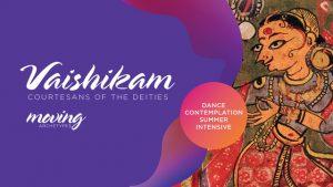 Vaishikam: Courtesans of the deities Dance contemplation intensive @ Moving Archetypes Studio | | |